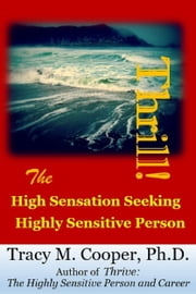 Thrill! The High Sensation Seeking Highly Sensitive Person ebook by Tracy M. Cooper