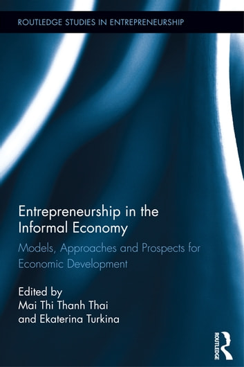 Entrepreneurship in the Informal Economy - Models, Approaches and Prospects for Economic Development ebook by