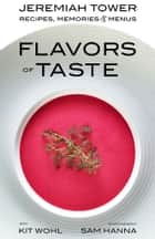 Jeremiah Tower: Flavors of Taste - Recipes, Memories & Menus ebook by Jeremiah Tower, Kit Wohl
