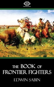 The Book of Frontier Fighters ebook by Edwin Sabin