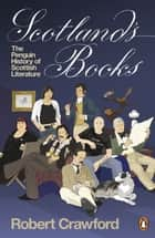 Scotland's Books - The Penguin History of Scottish Literature ebook by Robert Crawford