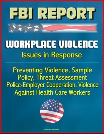 FBI Report: Workplace Violence   Issues In Response, Preventing Violence,  Sample Policy, Threat Assessment, Police Employer Cooperation, Violence  Against ...