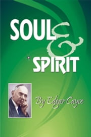 Soul & Spirit - Fully Understand Yourself and Your Life ebook by Edgar Cayce