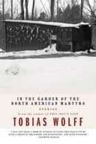 In The Garden Of The North American Martyrs ebook by Tobias Wolff