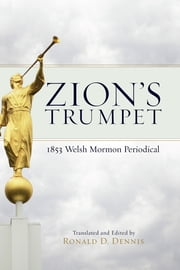 Zion's Trumpet: 1853 Welsh Mormon Periodical ebook by Dennis,Ronald D.