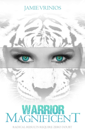 Warrior Magnificent - Radical Results Require Zero Doubt ebook by Jamie Vrinios