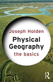 Physical Geography: The Basics ebook by Holden, Joseph, Prof