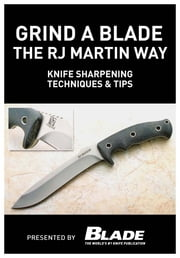 Grind a Blade the R.J. Martin Way: Knife Sharpening Techniques & Tips ebook by Joe Kertzman