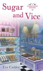 Sugar and Vice - A Cookie House Mystery ebook by