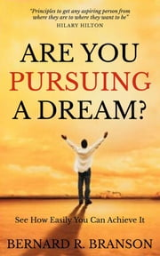 Are You Pursuing a Dream? - See How Easily You Can Achieve It ebook by Bernard R. Branson
