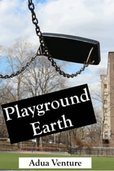 Playground Earth ebook by Adua Venture