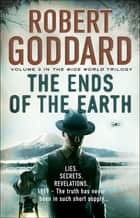 The Ends of the Earth - (The Wide World - James Maxted 3) ebook by Robert Goddard