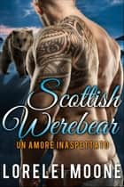 Un Amore Inaspettato - Scottish Werebear ebook by Lorelei Moone