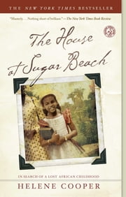 The House at Sugar Beach - In Search of a Lost African Childhood ebook by Helene Cooper