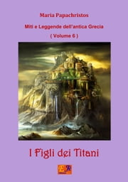 I Figli dei Titani - Vol. 6 ebook by Maria Papachristos