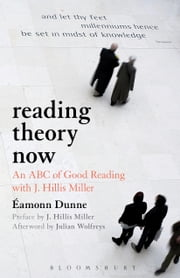 Reading Theory Now - An ABC of Good Reading with J. Hillis Miller ebook by Dr Eamonn Dunne