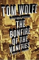 The Bonfire of the Vanities - A Novel eBook by Tom Wolfe