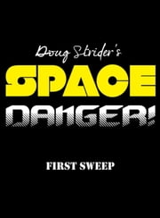 Space Danger! First Sweep (Short Story) ebook by Doug Strider