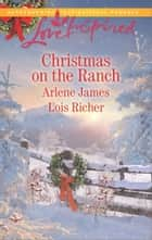 Christmas on the Ranch - The Rancher's Christmas Baby\Christmas Eve Cowboy ebook by Arlene James, Lois Richer