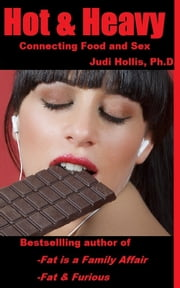Hot & Heavy: Connecting Food and Sex ebook by Judi Hollis