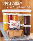 Preserving with Pomona's Pectin - The Revolutionary Low-Sugar, High-Flavor Method for Crafting and Canning Jams, Jellies, Conserves, and More ebook by Allison Carroll Duffy