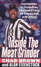 Inside the Meat Grinder - An NFL Official's Life in the Trenches ebook by Chad Brown, Alan Eisenstock