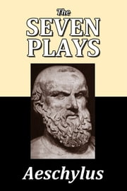 The Seven Plays of Aeschylus ebook by Aeschylus