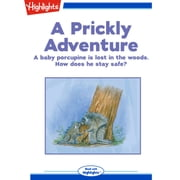 Prickly Adventure, A - A baby porcupine is lost in the woods. How does he stay safe? audiobook by Barbra Hesson