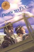 Born to Fly ebook by Michael Ferrari