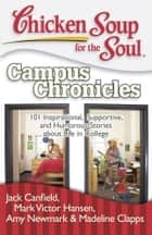 Chicken Soup for the Soul: Campus Chronicles ebook by Jack Canfield,Mark Victor Hansen,Amy Newmark