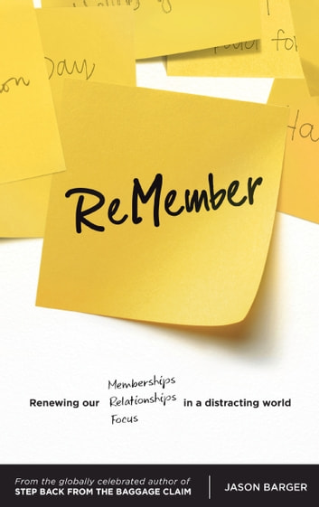 ReMember - Renewing Our Memberships, Relationships and Focus in a Distracting World ebook by Jason V. Barger