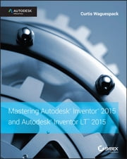 Mastering Autodesk Inventor 2015 and Autodesk Inventor LT 2015 - Autodesk Official Press ebook by Curtis Waguespack