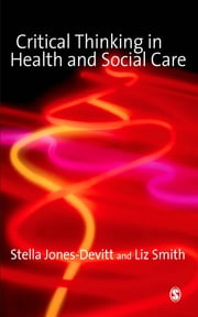 Critical Thinking in Health and Social Care ebook by Ms Stella Jones-Devitt,Liz Smith