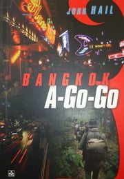 Bangkok A Go Go ebook by John Hail