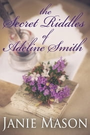The Secret Riddles of Adeline Smith ebook by Janie Mason