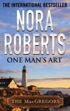 One Man's Art ebook by Nora Roberts