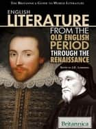 English Literature from the Old English Period Through the Renaissance ebook by Britannica Educational Publishing, J.E. Luebering