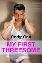 My First Threesome eBook by Cody Cox