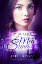 Mea Suna - Seelentod - Band 4 ebook by Any Cherubim