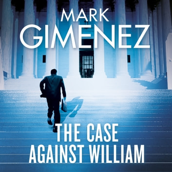 The Case Against William audiobook by Mark Gimenez