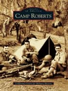 Camp Roberts ebook by California Center for Military History
