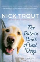 The Patron Saint of Lost Dogs ebook by Nick Trout