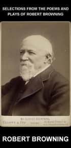 Selections from the Poems and Plays of Robert Browning [com Glossário em Português] ebook by Robert Browning, Eternity Ebooks