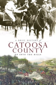 A Brief History of Catoosa County - Up Into the Hills ebook by Jeff O'Bryant