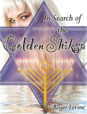 In Search of the Golden Shiksa ebook by Roger Levine