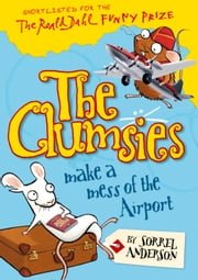 The Clumsies Make a Mess of the Airport (The Clumsies, Book 6) ebook by Sorrel Anderson