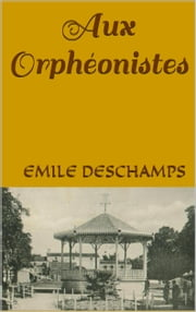 Aux Orphéonistes ebook by Emile Deschamps