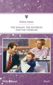 The Knight, The Waitress And The Toddler ebook by Arlene James