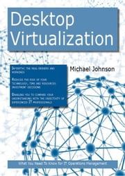 Desktop Virtualization: What you Need to Know For IT Operations Management ebook by Johnson, Michael