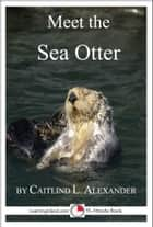 Meet the Sea Otter: A 15-Minute Book ebook by Caitlind L. Alexander